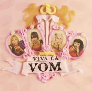 Viva La VOM